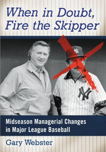 When in Doubt, Fire the Skipper Midseason Managerial Changes in Major League Baseball: Webster, ...