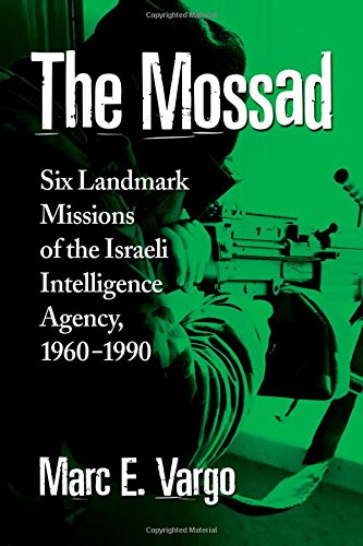 9780786479146: The Mossad: Six Landmark Missions of the Israeli Intelligence Agency, 1960-1990