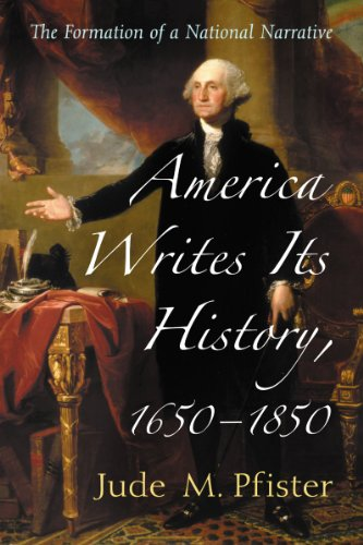 9780786479214: America Writes Its History, 1650-1850: The Formation of a National Narrative