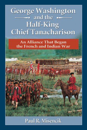 9780786479504: George Washington and the Half-King Chief Tanacharison: An Alliance That Began the French and Indian War
