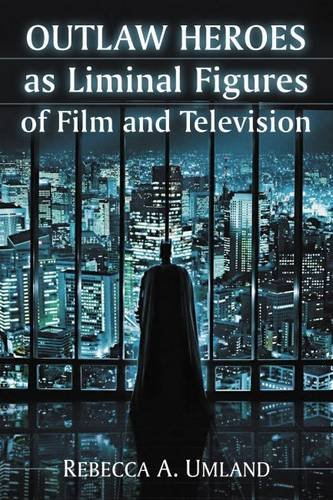 9780786479887: Outlaw Heroes as Liminal Figures of Film and Television