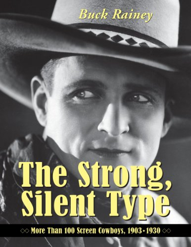 9780786493647: The Strong, Silent Type: Over 100 Screen Cowboys, 1903-1930