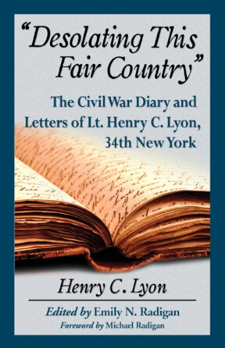 9780786493807: Desolating This Fair Country: The Civil War Diary and Letters of Lt. Henry C. Lyon, 34th New York