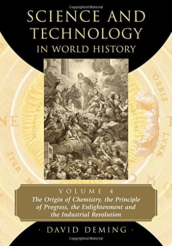 9780786494033: Science and Technology in World History, Volume 4: The Origin of Chemistry, the Principle of Progress, the Enlightenment and the Industrial Revolution