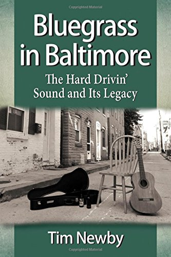 Bluegrass in Baltimore: The Hard Drivin' Sound and Its Legacy (Paperback): Tim Newby