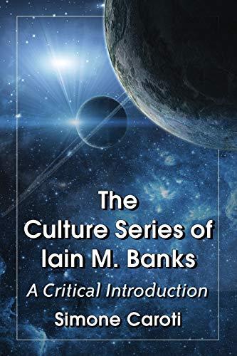 The Culture Series of Iain M. Banks a Critical Introduction: Caroti, Simone