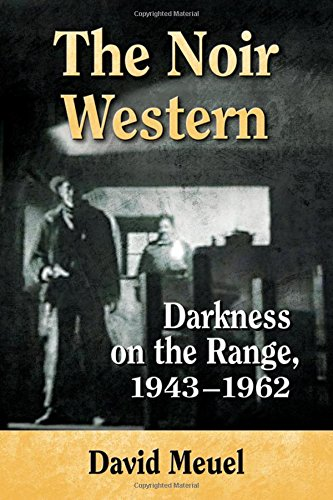 9780786494521: The Noir Western: Darkness on the Range, 1943-1962