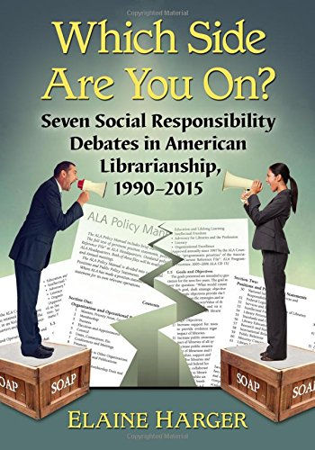 9780786494552: Which Side Are You On? Seven Social Responsibility Debates in American Librarianship, 1990-2015