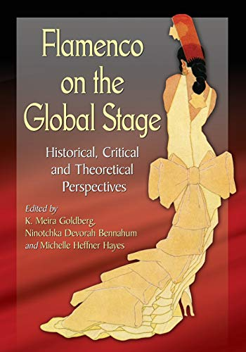 9780786494705: Flamenco on the Global Stage: Historical, Critical and Theoretical Perspectives