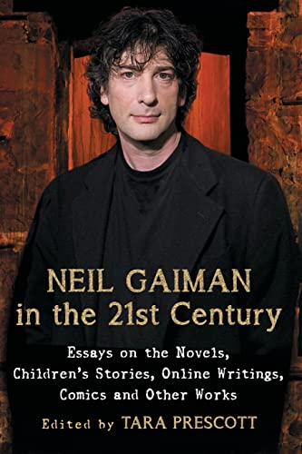 9780786494774: Neil Gaiman in the 21st Century: Essays on the Novels, Children's Stories, Online Writings, Comics and Other Works
