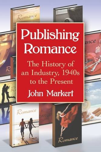 9780786494903: Publishing Romance: The History of an Industry: 1940s to the Present
