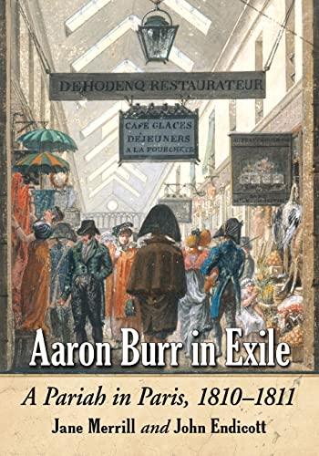9780786494910: Aaron Burr in Exile: A Pariah in Paris, 1810-1811