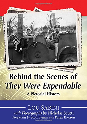 9780786495009: Behind the Scenes of They Were Expendable: A Pictorial History