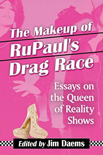 9780786495078: The Makeup of Rupaul's Drag Race: Essays on the Queen of Reality Shows