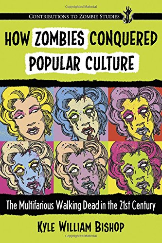 9780786495412: How Zombies Conquered Popular Culture: The Multifarious Walking Dead in the 21st Century (Contributions to Zombie Studies)