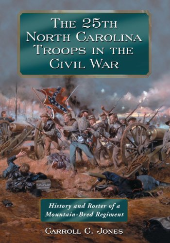 THE 25TH NORTH CAROLINA TROOPS IN THE CIVIL WAR - HISTORY AND ROSTER OF A MOUNTAIN-BRED REGIMENT: ...
