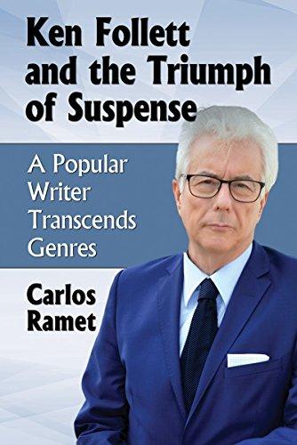 Ken Follett and the Triumph of Suspense A Popular Writer Transcends Genres: Ramet, Carlos
