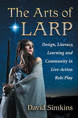 9780786496013: The Arts of Larp: Design, Literacy, Learning and Community in Live-Action Role Play