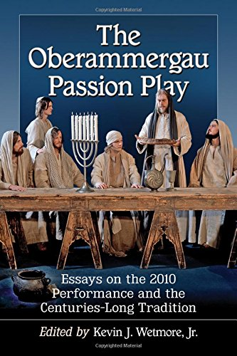 9780786496037: The Oberammergau Passion Play: Essays on the 2010 Performance and the Centuries-Long Tradition