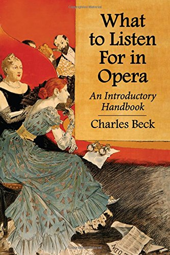 What to Listen for in Opera: An Introductory Handbook: Charles R. Beck