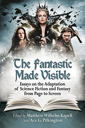 The Fantastic Made Visible Essays on the Adaptation of Science Fiction and Fantasy from Page to ...
