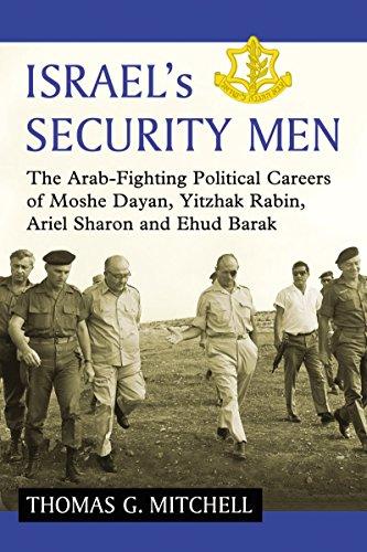 9780786496266: Israel's Security Men: The Arab-Fighting Political Careers of Moshe Dayan, Yitzhak Rabin, Ariel Sharon and Ehud Barak