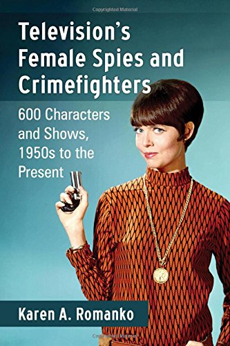 9780786496372: Television's Female Spies and Crimefighters: 600 Characters and Shows, 1950s to the Present