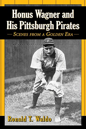 9780786496679: Honus Wagner and His Pittsburgh Pirates: Scenes from a Golden Era