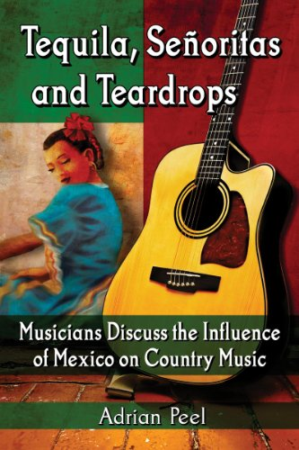 9780786496730: Tequila, Senoritas and Teardrops: Musicians Discuss the Influence of Mexico on Country Music