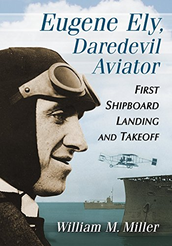 9780786496778: Eugene Ely, Daredevil Aviator: First Shipboard Landing and Takeoff