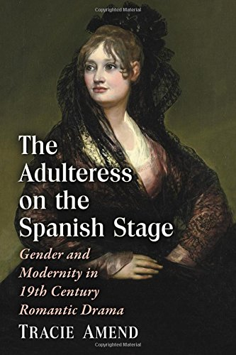 9780786496921: The Adulteress on the Spanish Stage Gender and Modernity in 19th Century Romantic Drama