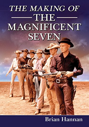 9780786496952: The Making of the Magnificent Seven: Behind the Scenes of the Pivotal Western