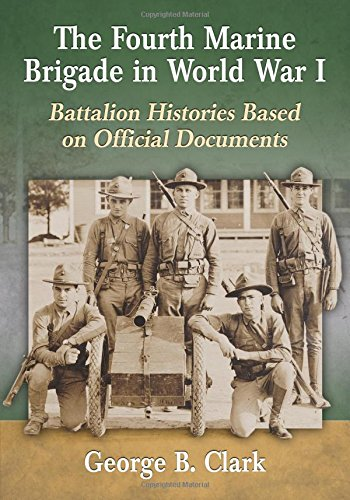 9780786496990: The Fourth Marine Brigade in World War I: Battalion Histories Based on Official Documents