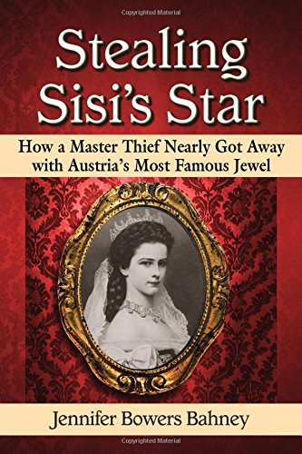 9780786497225: Stealing Sisi's Star: How a Master Thief Nearly Got Away With Austria's Most Famous Jewel