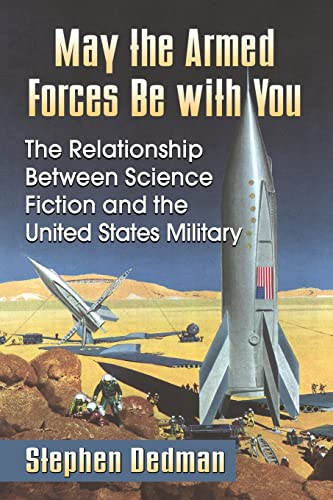 9780786497423: May the Armed Forces Be With You: The Relationship Between Science Fiction and the United States Military