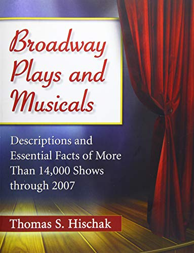 9780786497546: Broadway Plays and Musicals: Descriptions and Essential Facts of More Than 14,000 Shows Through 2007