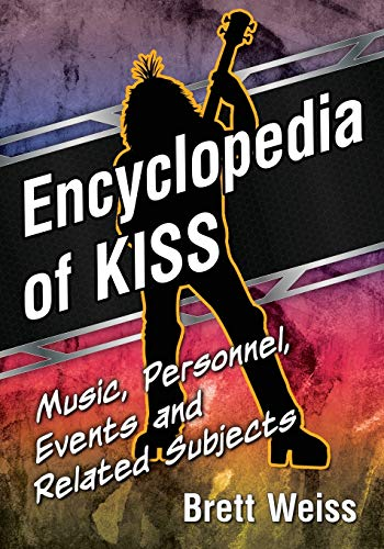 Encyclopedia of Kiss: Music, Personnel, Events and Related Subjects: Weiss, Brett