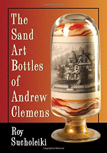 The Sand Art Bottles of Andrew Clemens: Sucholeiki, Roy