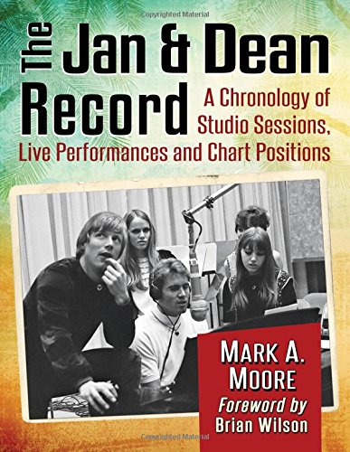 The Jan & Dean Record: A Chronology of Studio Sessions, Live Performances and Chart Positions, ...