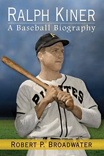 Ralph Kiner: A Baseball Biography: Robert P. Broadwater