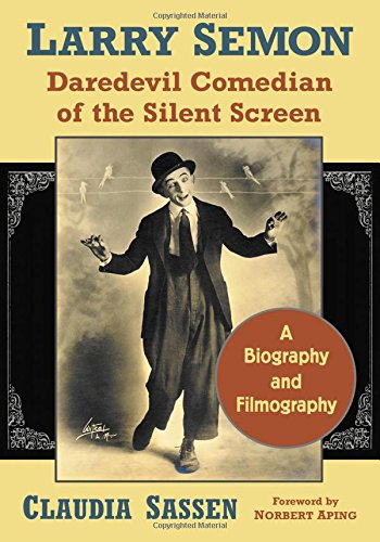 9780786498222: Larry Semon, Daredevil Comedian of the Silent Screen: A Biography and Filmography