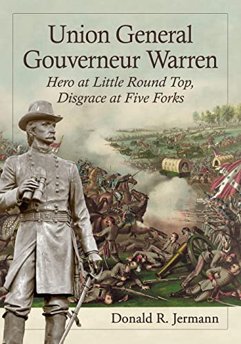 9780786498710: Union General Gouverneur Warren: Hero at Little Round Top, Disgrace at Five Forks