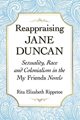Reappraising Jane Duncan: Sexuality, Race and Colonialism in the My Friends Novels: Rita Elizabeth ...