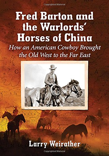 9780786499137: Fred Barton and the Warlords' Horses of China: How an American Cowboy Brought the Old West to the Far East