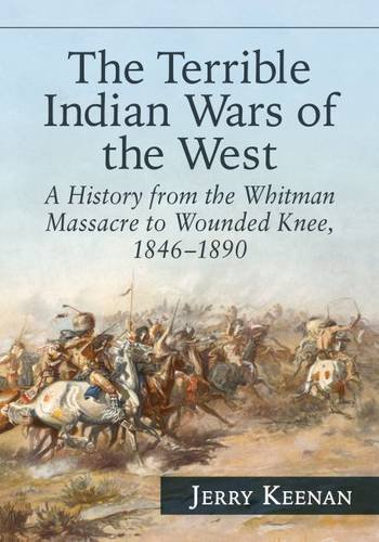 9780786499403: The Terrible Indian Wars of the West: A History from the Whitman Massacre to Wounded Knee, 1846-1890