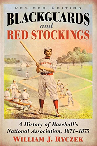9780786499458: Blackguards and Red Stockings: A History of Baseball's National Association, 1871-1875, Revised Edition