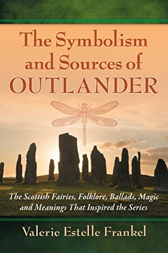 The Symbolism and Sources of Outlander: The Scottish Fairies, Folklore, Ballads, Magic and Meanings...