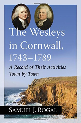 The Wesleys in Cornwall 1743-1789: A Record of Their Activities Town by Town: Rogal, Samuel J.