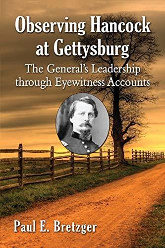 9780786499786: Observing Hancock at Gettysburg: The General''s Leadership Through Eyewitness Accounts