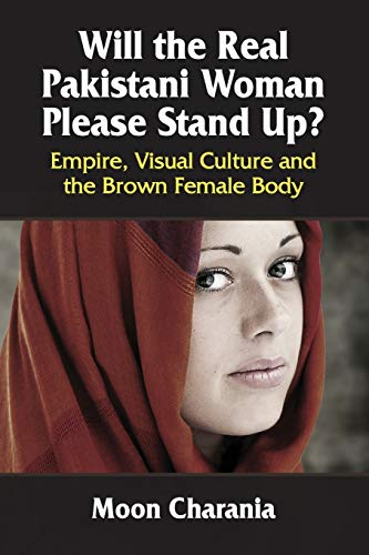 9780786499991: Will the Real Pakistani Woman Please Stand Up?: Empire, Visual Culture and the Brown Female Body